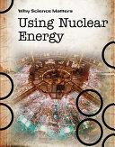 Using Nuclear Energy