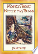 MOSTLY ABOUT NIBBLE THE BUNNY  the 9 adventures of a lost and lonely bunny Book PDF