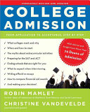 College Admission : step-by-step coverage of today's competitive...