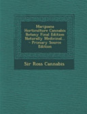 Marijuana Horticulture Cannabis Botany Final Edition Naturally Medicinal      Primary Source Edition