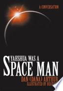 Yahshua was a Space Man