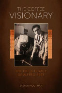 The Coffee Visionary : alfred peet, the man behind the iconic...