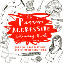 The Passive Aggressive Colouring Book