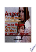 Anger Management for Children  Tips to Anger Overload in Children a Parent s Manual
