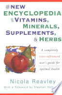 The New Encyclopedia of Vitamins  Minerals  Supplements    Herbs