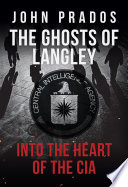 The Ghosts of Langley Their Minions And The Ways In Which The