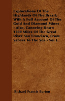 Explorations of the Highlands of the Brazil; With a Full Account of the Gold and Diamond Mines - Also, Canoeing Down 1500 Miles of the Great River Sao To The 1900s And Before