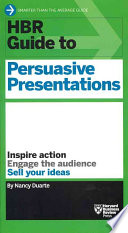 HBR Guide To Persuasive Presentations : engage the audience, and sell ideas....
