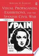 Visual Propaganda  Exhibitions  and the Spanish Civil War