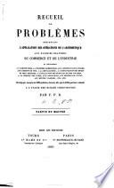 Recueil de problèmes présentant l'application des opérations de l'arithmétique aux diverses branches du commerce et de l'industrie ... Par F. P. B. [i.e. Matthieu Bransiet, called in religion Frère Philippe.] Partie du maître
