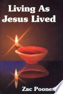 Living As Jesus Lived : ...