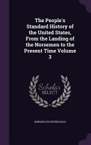 The People s Standard History of the United States  from the Landing of the Norsemen to the Present Time Volume 3