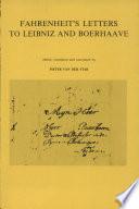 Daniel Gabriel Fahrenheit s Letters to Leibniz and Boerhaave