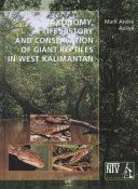 Taxonomy  Life History and Conservation of Giant Reptiles in West Kalimantan  Indonesian Borneo