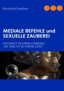 MEDIALE BEFEHLE und SEXUELLE ZAUBEREI