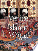 Venice and the Islamic World  828 1797