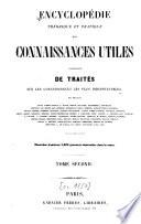 Encyclop  die th  orique et pratique des connaissances utiles compos  e de trait  s sur les connaissances les plus indispensables