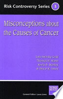 Misconceptions About The Causes Of Cancer : about the causes of cancer examines the...