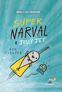 Super Narval e Jelly Jet