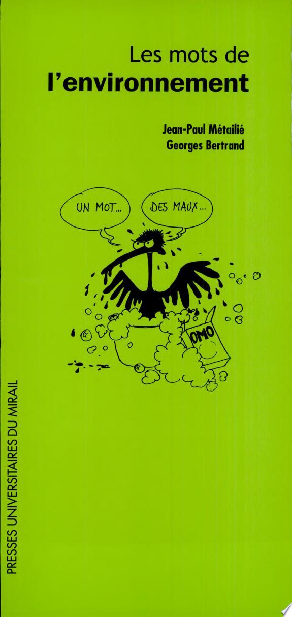 Les mots de l'environnement / Jean-Paul Métailié, Georges Bertrand.- Toulouse : Presses universitaires du Mirail , DL 2006