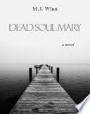 Dead Soul Mary  A Novel