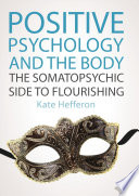 Positive Psychology And The Body  The Somatopsychic Side To Flourishing