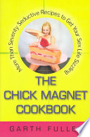 The Chick Magnet Cookbook