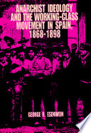 Anarchist Ideology and the Working class Movement in Spain  1868 1898