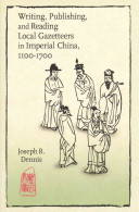 Writing  Publishing  and Reading Local Gazetteers in Imperial China  1100 1700