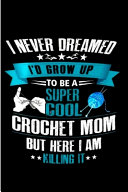 I Never Dream I D Grow Up To Be A Super Cool Crochet Mom But Here I Am Killing It