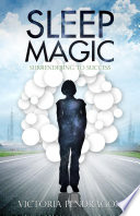 Sleep Magic: Surrendering to Success Use Your Dreams To Reprogram Your