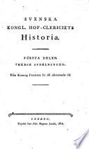 Svenska kongl. Hof-Clericiets Historia. (Fjerde Afdelningen ... utgifven af C. E. Wenström.) [Afdeln. 3, with a preface by J. A. Lindblom.]