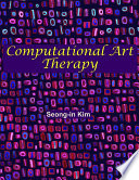 Computational Art Therapy : technologies to the theory and practice of...
