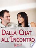 Dalla Chat all Incontro Il Metodo Passo Passo per Guidarti Rapidamente al Tuo Primo Incontro dal Vivo con la Persona che ti Piace   Ebook Italiano   Anteprima Gratis