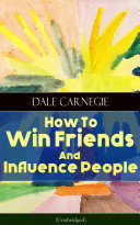 How To Win Friends And Influence People  Unabridged