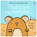 That's Not My Hamster : this touchy feely board book....