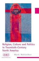 Religion  Culture and Politics in the Twentieth century United States