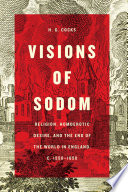 Visions of Sodom Religion, Homoerotic Desire, and the End of the World in England, C. 1550-1850