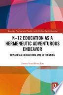 K   12 Education as a Hermeneutic Adventurous Endeavor