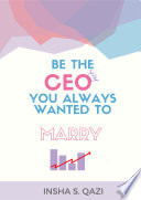 Be The CEO You Always Wanted To Marry : for managers, students or anyone...
