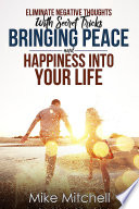 Eliminate Negative Thoughts With Secret Tricks Bringing Peace And Happiness Into Your Life