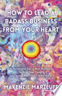 Book How to Lead a Badass Business From Your Heart