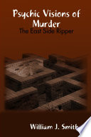 Psychic Visions of Murder  The East Side Ripper Book PDF