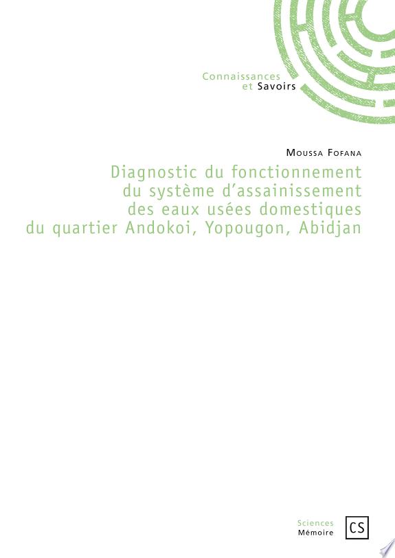 Diagnostic du fonctionnement du système d'assainissement des eaux usées domestiques du quartier Andokoi, Yopougon, Abidjan / Moussa Fofana.- Saint-Denis : Connaissances et savoirs , copyright 2017