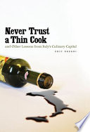 Never Trust a Thin Cook and Other Lessons from Italy s Culinary Capital
