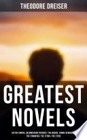 Theodore Dreiser's Greatest Novels: Sister Carrie, An American Tragedy, The Genius, Jennie Gerhardt, The Financier, The Titan & The Stoic
