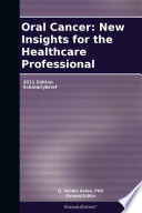 Oral Cancer New Insights For The Healthcare Professional 2011 Edition