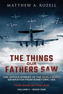 The Things Our Fathers Saw The Untold Stories of the World War II Generation Volume II