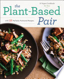 The Plant Based Pair  A Vegan Cookbook for Two with 125 Perfectly Portioned Recipes