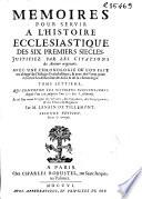 Memoires pour servir a l histoire ecclesiastique des six premiers siecles